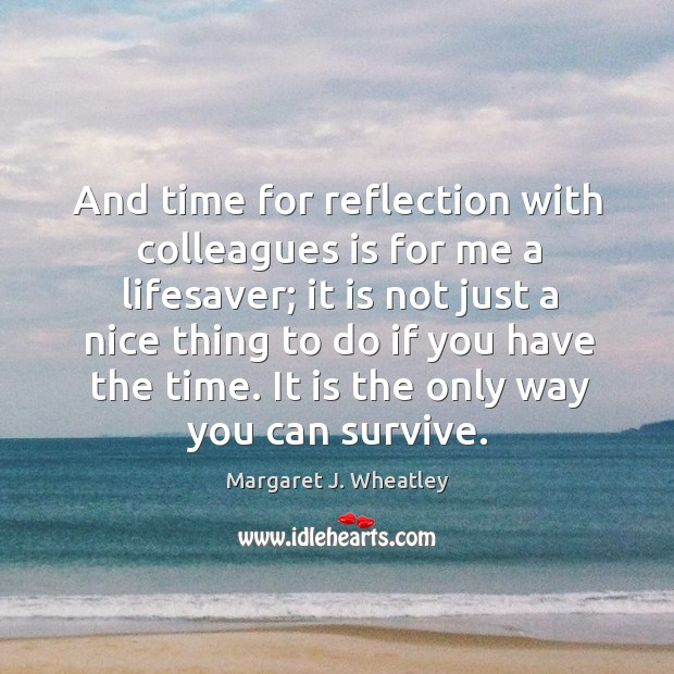 And time for reflection with colleagues is for me a lifesaver; Image
