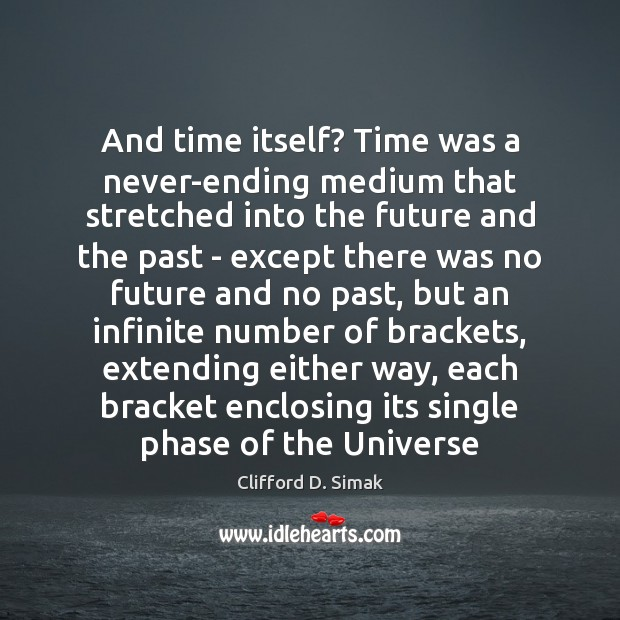 And time itself? Time was a never-ending medium that stretched into the Image