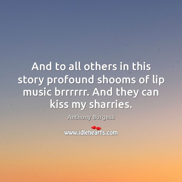 Image, And to all others in this story profound shooms of lip music