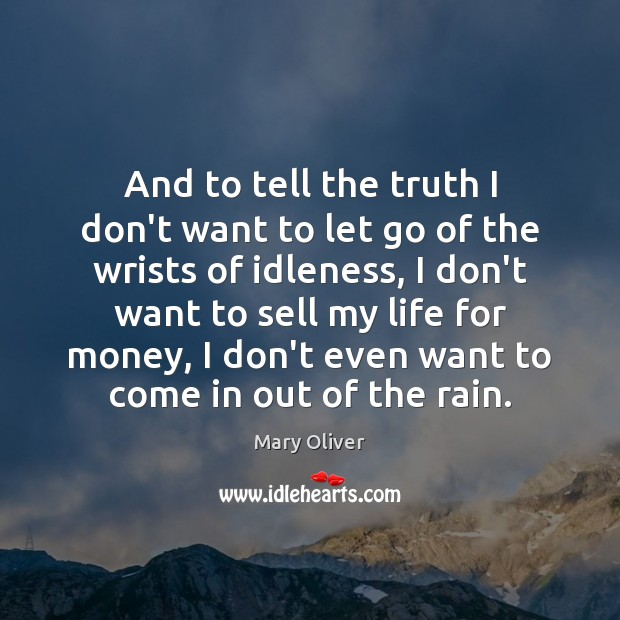 And to tell the truth I don't want to let go of Mary Oliver Picture Quote