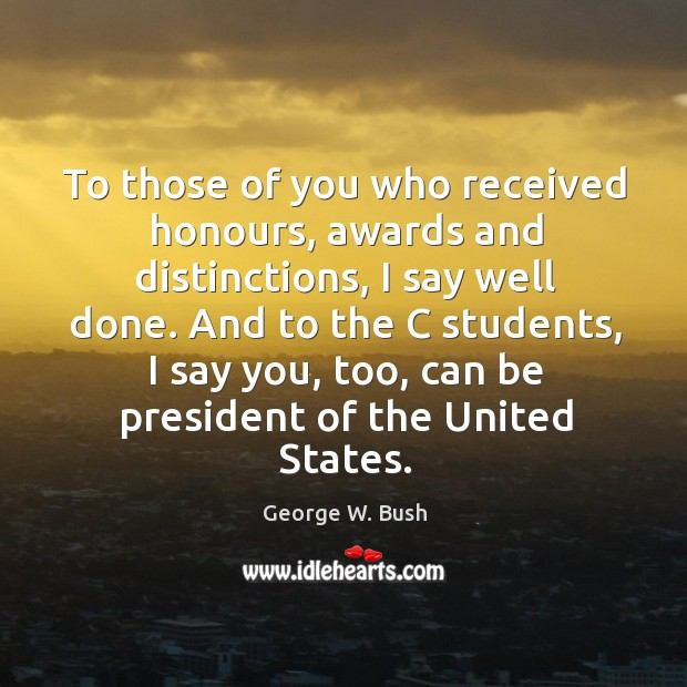 Image, And to the c students, I say you, too, can be president of the united states.