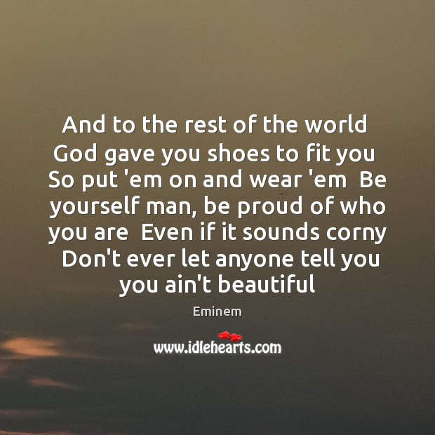 And to the rest of the world  God gave you shoes to Don't Ever Let Quotes Image