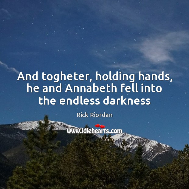 And togheter, holding hands, he and Annabeth fell into the endless darkness Rick Riordan Picture Quote