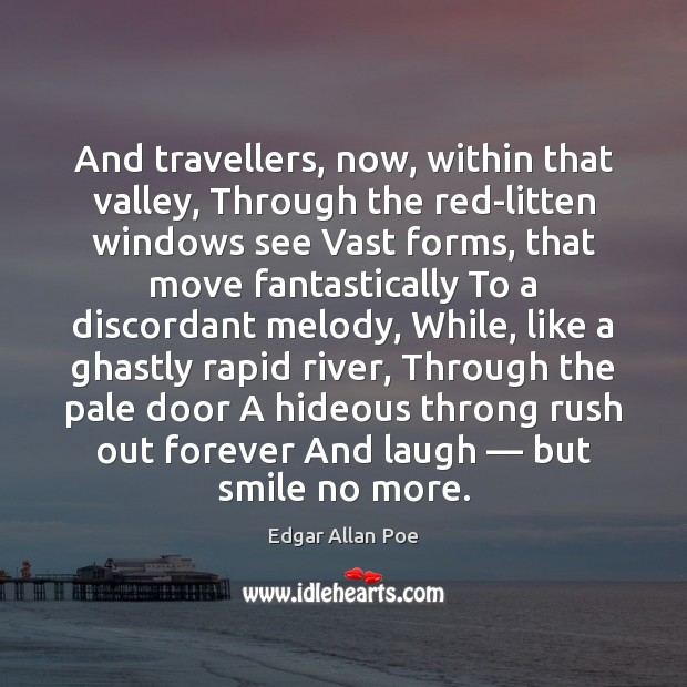 And travellers, now, within that valley, Through the red-litten windows see Vast Edgar Allan Poe Picture Quote