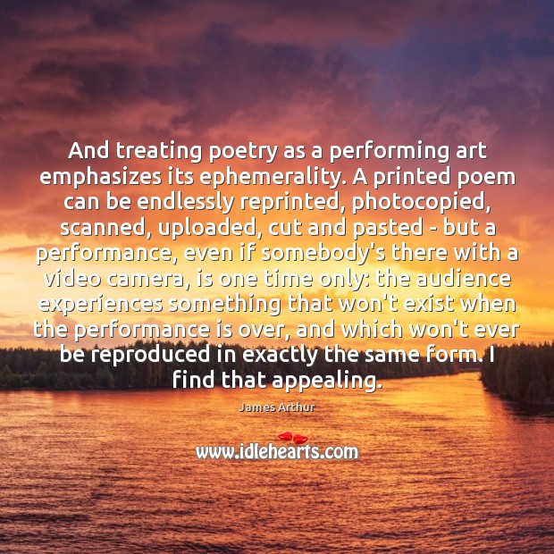 And treating poetry as a performing art emphasizes its ephemerality. A printed Performance Quotes Image