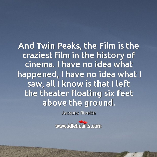 And Twin Peaks, the Film is the craziest film in the history Image