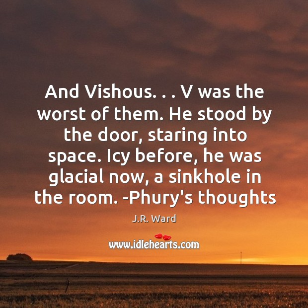 Image, And Vishous. . . V was the worst of them. He stood by the