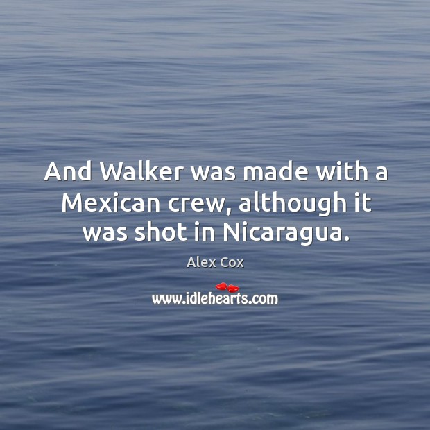 Image, And walker was made with a mexican crew, although it was shot in nicaragua.