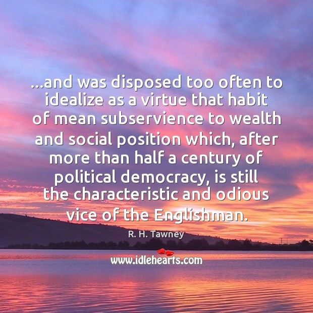 …and was disposed too often to idealize as a virtue that habit Image
