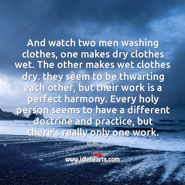 And watch two men washing clothes, one makes dry clothes wet. The Image