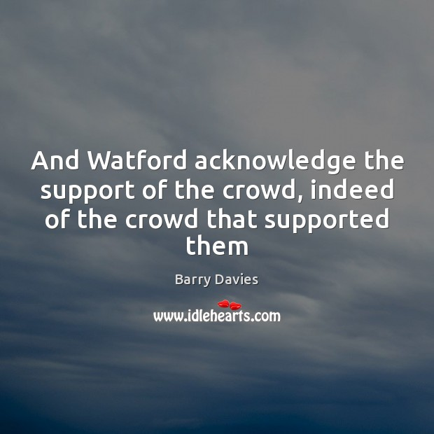Image, And Watford acknowledge the support of the crowd, indeed of the crowd that supported them