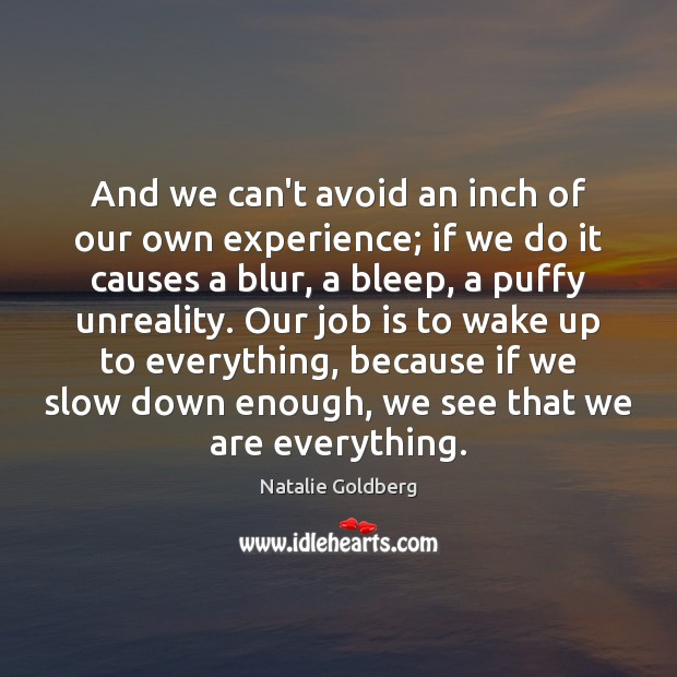 Image, And we can't avoid an inch of our own experience; if we