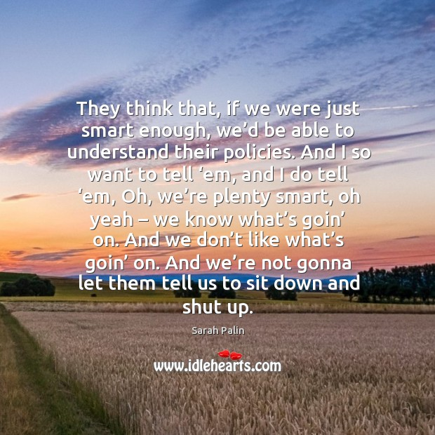 And we don't like what's goin' on. And we're not gonna let them tell us to sit down and shut up. Image