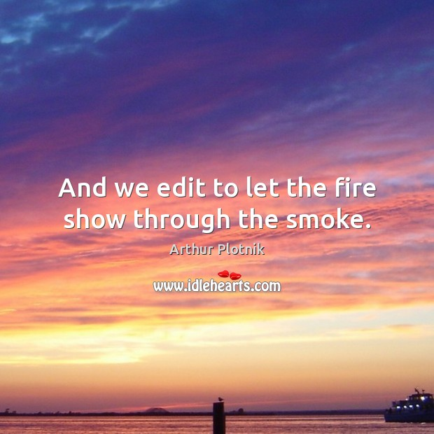 Image, And we edit to let the fire show through the smoke.