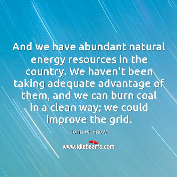 And we have abundant natural energy resources in the country. We haven't Image