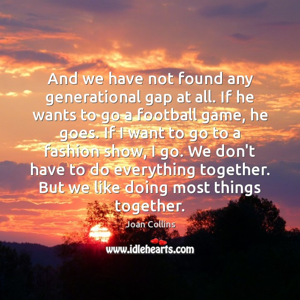 Image, And we have not found any generational gap at all. If he