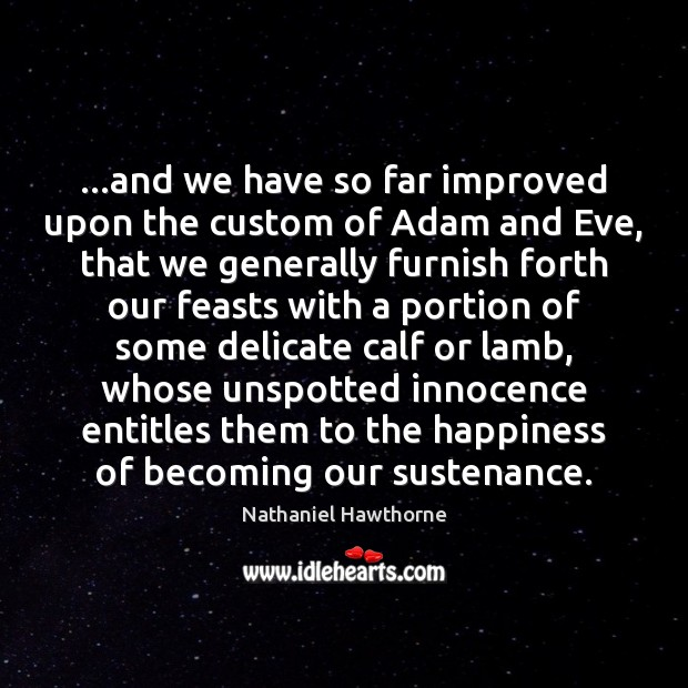 …and we have so far improved upon the custom of Adam and Nathaniel Hawthorne Picture Quote