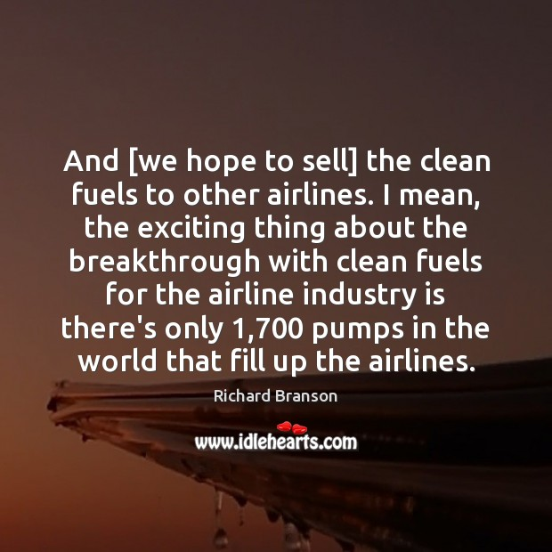 Image, And [we hope to sell] the clean fuels to other airlines. I