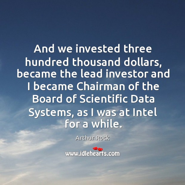 Image, And we invested three hundred thousand dollars, became the lead investor and I became
