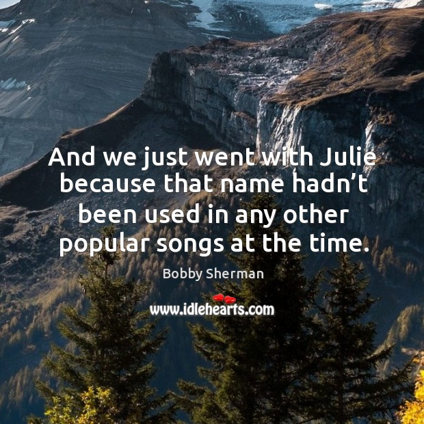 Image, And we just went with julie because that name hadn't been used in any other popular songs at the time.
