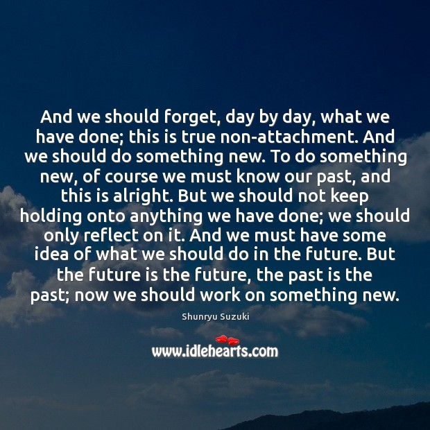 Image, And we should forget, day by day, what we have done; this