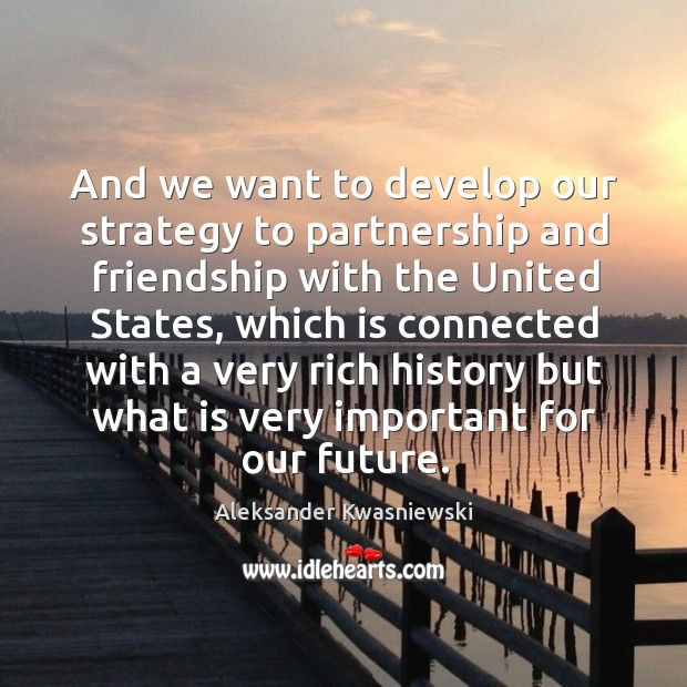 Image, And we want to develop our strategy to partnership and friendship with the united states