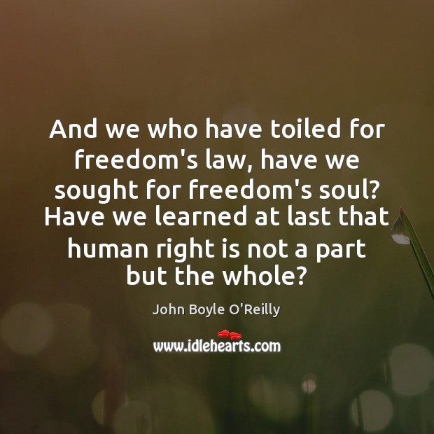 And we who have toiled for freedom's law, have we sought for Image