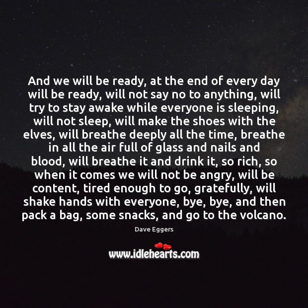 And we will be ready, at the end of every day will Image