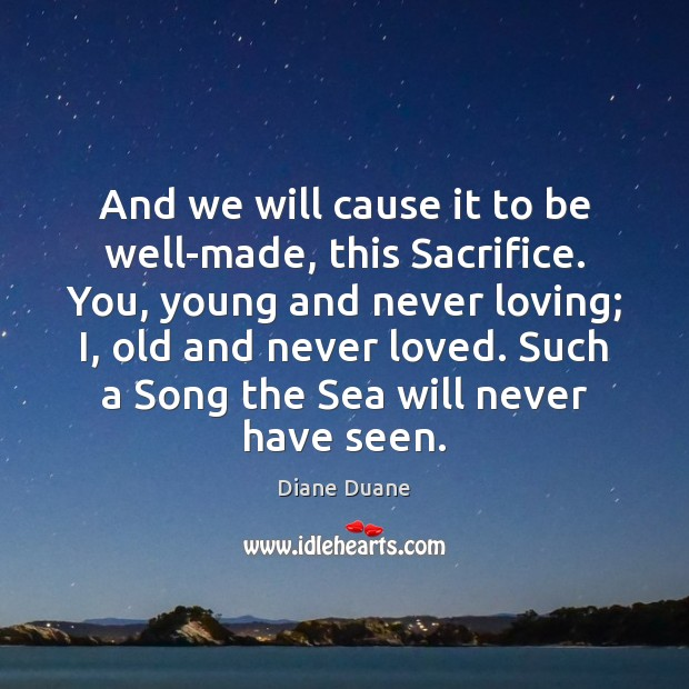 And we will cause it to be well-made, this Sacrifice. You, young Diane Duane Picture Quote
