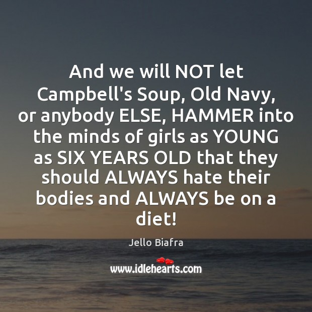 And we will NOT let Campbell's Soup, Old Navy, or anybody ELSE, Jello Biafra Picture Quote