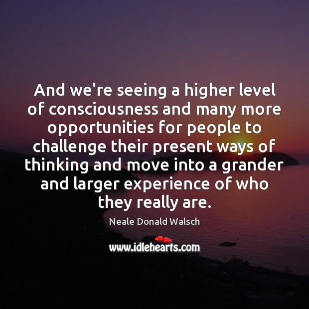 And we're seeing a higher level of consciousness and many more opportunities Image