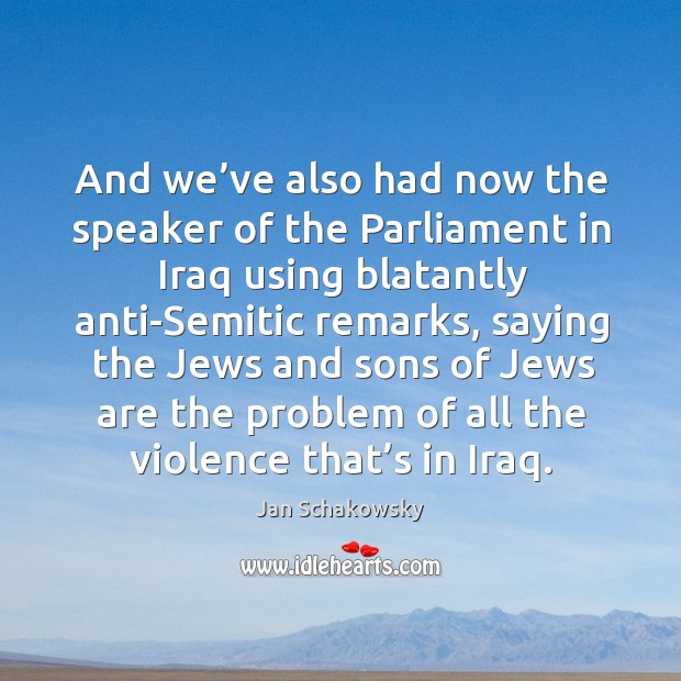 And we've also had now the speaker of the parliament in iraq using blatantly anti-semitic remarks. Image