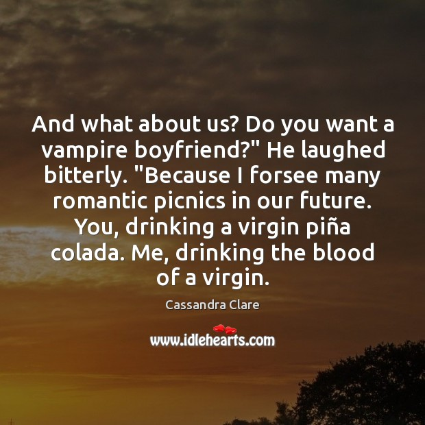 """Image, And what about us? Do you want a vampire boyfriend?"""" He laughed"""