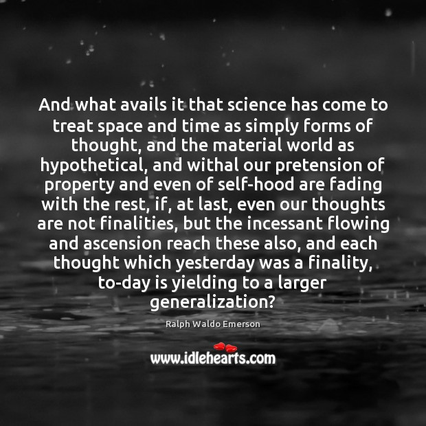 And what avails it that science has come to treat space and Image
