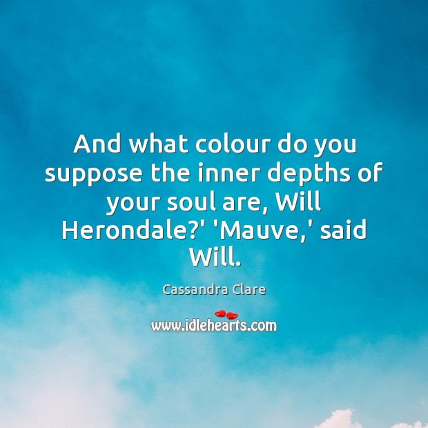Image, And what colour do you suppose the inner depths of your soul