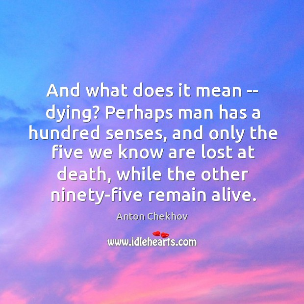 Image, And what does it mean — dying? Perhaps man has a hundred