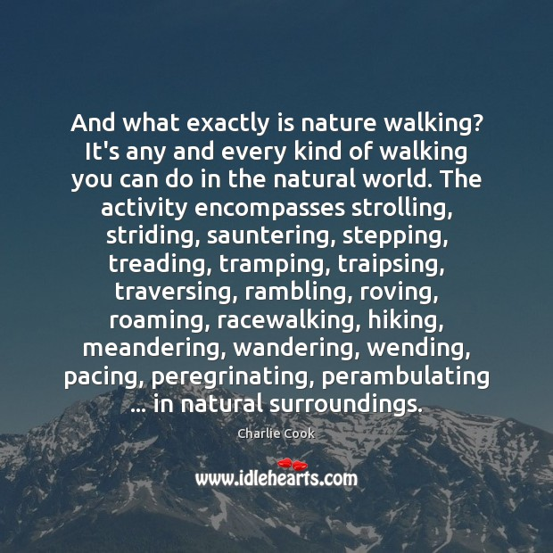 And what exactly is nature walking? It's any and every kind of Image