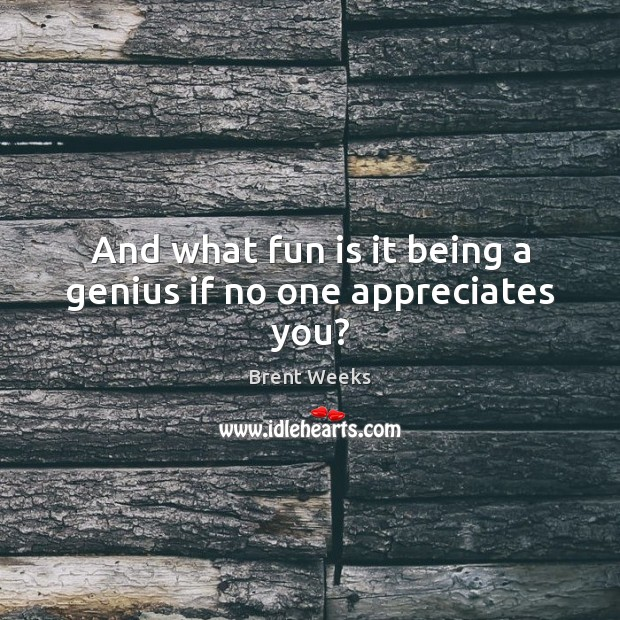 Image, And what fun is it being a genius if no one appreciates you?
