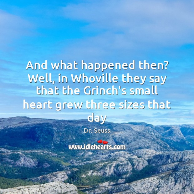 Image, And what happened then? Well, in Whoville they say that the Grinch's