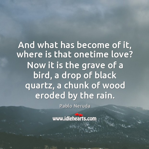 And what has become of it, where is that onetime love? Now Image