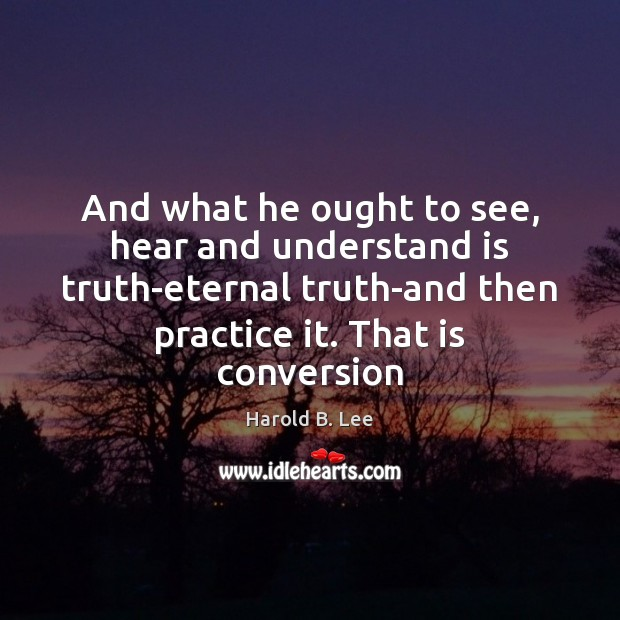 And what he ought to see, hear and understand is truth-eternal truth-and Eternal Truth Quotes Image