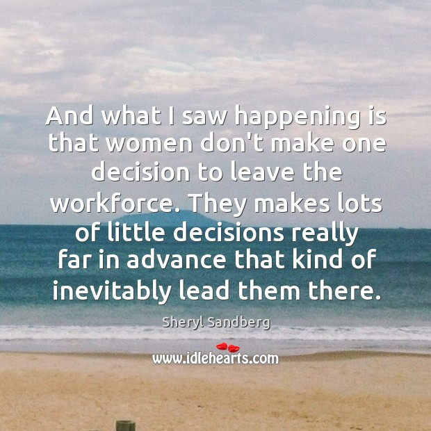 And what I saw happening is that women don't make one decision Image