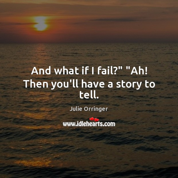 """And what if I fail?"""" """"Ah! Then you'll have a story to tell. Image"""