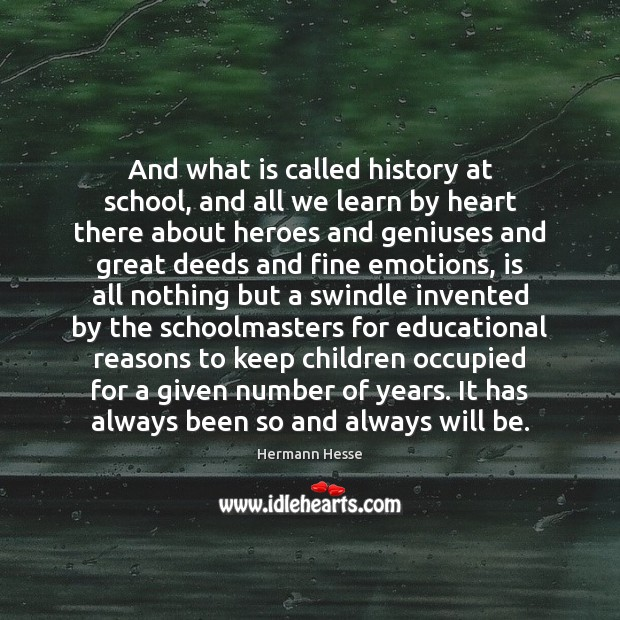 And what is called history at school, and all we learn by Hermann Hesse Picture Quote