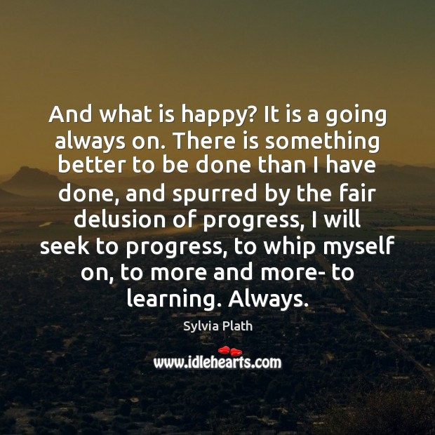 Image, And what is happy? It is a going always on. There is
