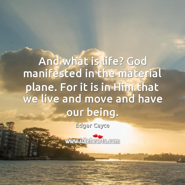 And what is life? God manifested in the material plane. For it Edgar Cayce Picture Quote