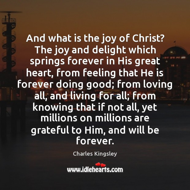 And what is the joy of Christ? The joy and delight which Charles Kingsley Picture Quote