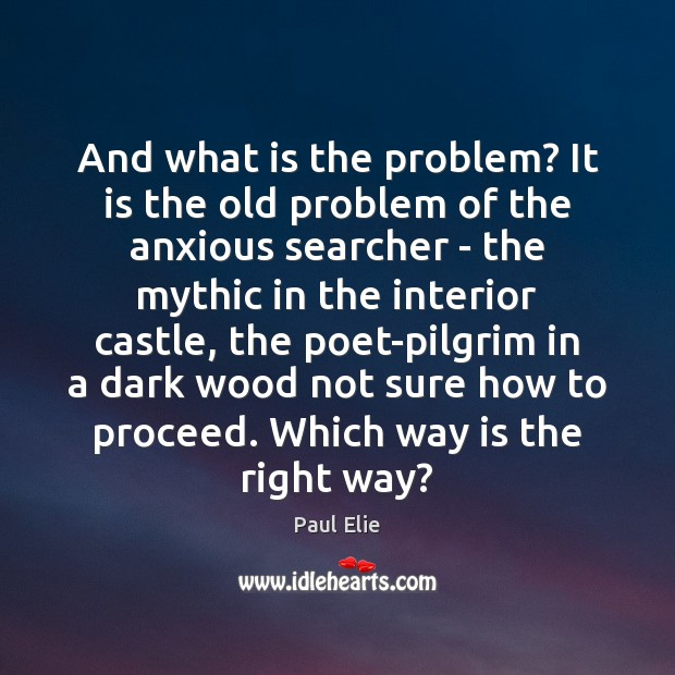 And what is the problem? It is the old problem of the Paul Elie Picture Quote