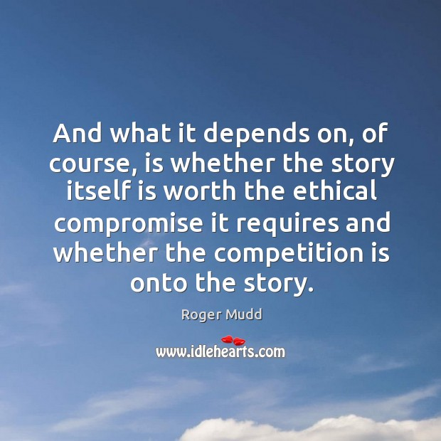 And what it depends on, of course, is whether the story itself is worth the ethical compromise it requires Image