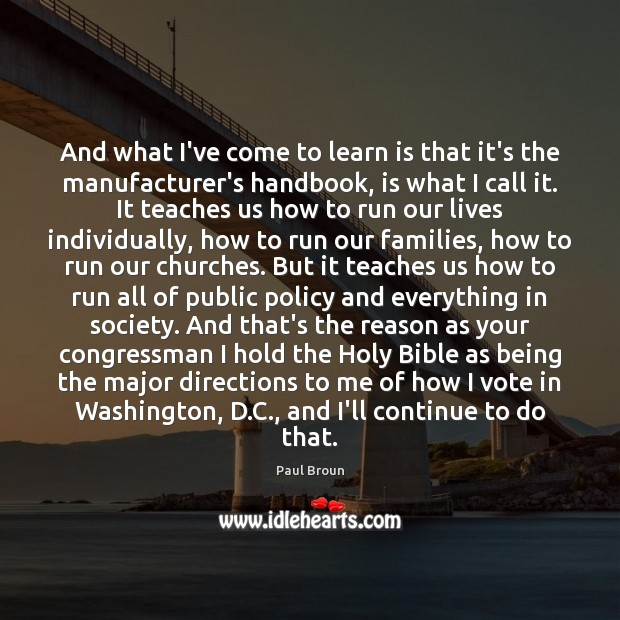 And what I've come to learn is that it's the manufacturer's handbook, Paul Broun Picture Quote